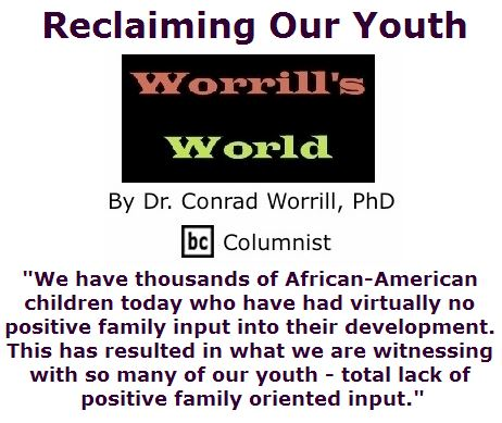 BlackCommentator.com July 21, 2016 - Issue 663: Reclaiming Our Youth - Worrill's World By Dr. Conrad W. Worrill, PhD, BC Columnist