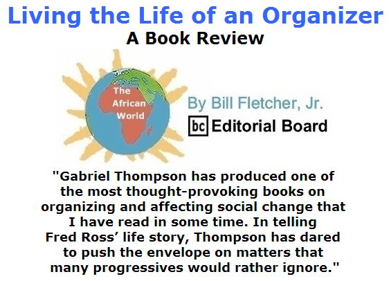 BlackCommentator.com July 28, 2016 - Issue 664: Living the Life of an Organizer - The African World By Bill Fletcher, Jr., BC Editorial Board