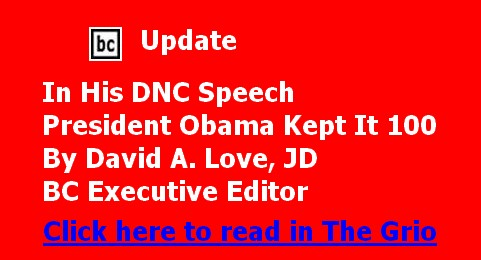 BC Update: In His DNC Speech President Obama Kept It 100 By David A. Love, JD, BC Executive Editor