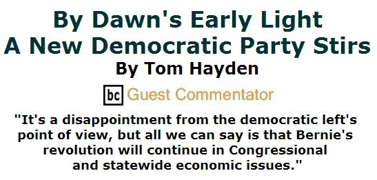 BlackCommentator.com July 28, 2016 - Issue 664: By Dawn's Early Light, A New Democratic Party Stirs By Tom Hayden, BC Guest Commentator