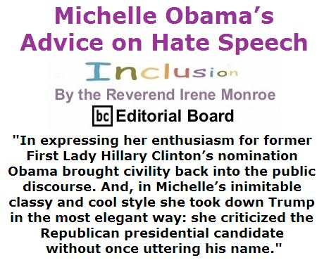 BlackCommentator.com July 28, 2016 - Issue 664: Michelle Obama's Advice on Hate Speech - Inclusion By The Reverend Irene Monroe, BC Editorial Board