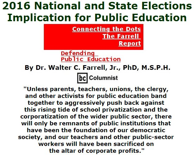 BlackCommentator.com July 28, 2016 - Issue 664: 2016 National and State Elections: Implication for Public Education - Connecting the Dots - The Farrell Report - Defending Public Education By Dr. Walter C. Farrell, Jr., PhD, M.S.P.H., BC Columnist