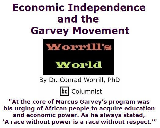 BlackCommentator.com July 28, 2016 - Issue 664: Economic Independence and the Garvey Movement - Worrill's World By Dr. Conrad W. Worrill, PhD, BC Columnist