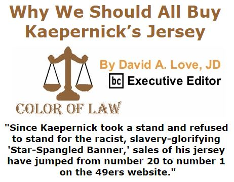 BlackCommentator.com September 08, 2016 - Issue 665: Why We Should All Buy Kaepernick's Jersey - Color of Law By David A. Love, JD, BC Executive Editor
