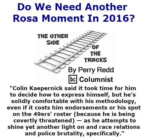 BlackCommentator.com September 08, 2016 - Issue 665: Do We Need Another Rosa Moment in 2016? - The Other Side of the Tracks By Perry Redd, BC Columnist