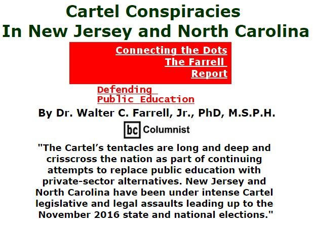 BlackCommentator.com September 08, 2016 - Issue 665: Cartel Conspiracies in New Jersey and North Carolina - Connecting the Dots - The Farrell Report - Defending Public Education By Dr. Walter C. Farrell, Jr., PhD, M.S.P.H., BC Columnist