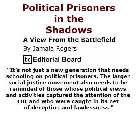 BlackCommentator.com September 15, 2016 - Issue 666: Political Prisoners in the Shadows - View from the Battlefield By Jamala Rogers, BC Editorial Board