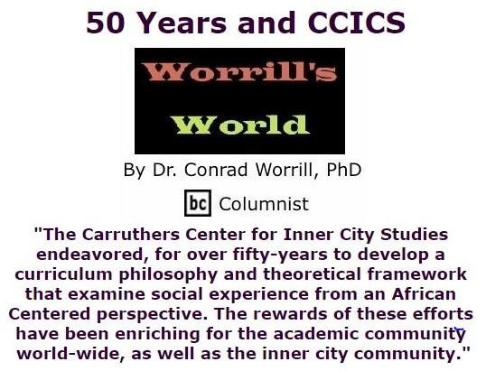 BlackCommentator.com September 15, 2016 - Issue 666: 50 Years and CCICS - Worrill's World By Dr. Conrad W. Worrill, PhD, BC Columnist