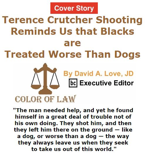 BlackCommentator.com September 22, 2016 - Issue 667 Cover Story: Terence Crutcher Shooting Reminds Us that Blacks are Treated Worse Than Dogs - Color of Law By David A. Love, JD, BC Executive Editor