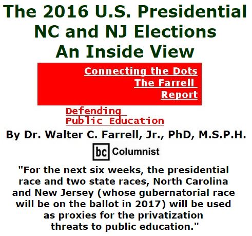 BlackCommentator.com September 22, 2016 - Issue 667: The 2016 U.S. Presidential, NC and NJ Elections: An Inside View - Connecting the Dots - The Farrell Report - Defending Public Education By Dr. Walter C. Farrell, Jr., PhD, M.S.P.H., BC Columnist