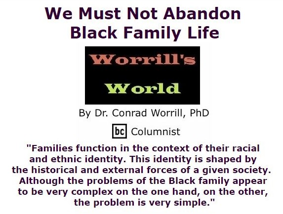 BlackCommentator.com September 22, 2016 - Issue 667: We Must Not Abandon Black Family Life - Worrill's World By Dr. Conrad W. Worrill, PhD, BC Columnist