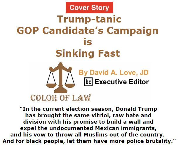 BlackCommentator.com September 29, 2016 - Issue 668 Cover Story: Trump-tanic - GOP Candidate's Campaign is Sinking Fast - Color of Law By David A. Love, JD, BC Executive Editor
