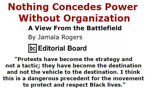 BlackCommentator.com September 29, 2016 - Issue 668: Nothing Concedes Power Without Organization - View from the Battlefield By Jamala Rogers, BC Editorial Board