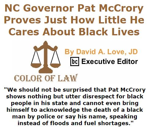 BlackCommentator.com October 06, 2016 - Issue 669: NC governor Pat McCrory proves just how little he cares about black lives - Color of Law By David A. Love, JD, BC Executive Editor