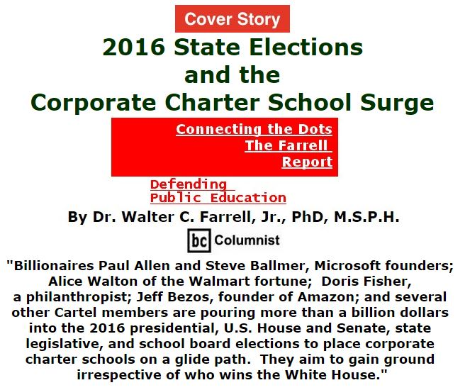 BlackCommentator.com October 06, 2016 - Issue 669 Cover Story: 2016 State Elections and the Corporate Charter School Surge - Connecting the Dots - The Farrell Report - Defending Public Education By Dr. Walter C. Farrell, Jr., PhD, M.S.P.H., BC Columnist