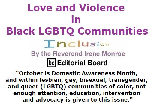BlackCommentator.com October 06, 2016 - Issue 669: Love and Violence in Black LGBTQ Communities - Inclusion By The Reverend Irene Monroe, BC Editorial Board