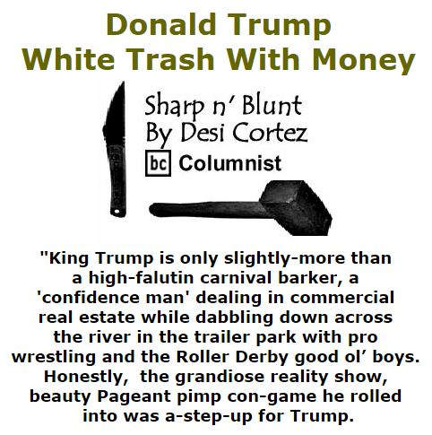 BlackCommentator.com October 06, 2016 - Issue 669: Donald Trump: White Trash With Money - Sharp n' Blunt By Desi Cortez, BC Columnist