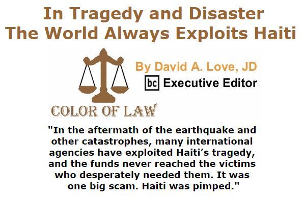 BlackCommentator.com October 13, 2016 - Issue 670: In Tragedy and Disaster, The World Always Exploits Haiti - Color of Law By David A. Love, JD, BC Executive Editor