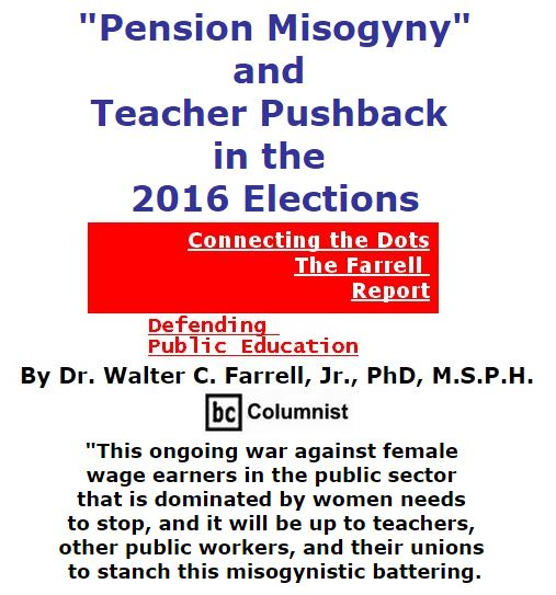 "BlackCommentator.com October 13, 2016 - Issue 670: ""Pension Misogyny"" and Teacher Pushback in the 2016 Elections - Connecting the Dots - The Farrell Report - Defending Public Education By Dr. Walter C. Farrell, Jr., PhD, M.S.P.H., BC Columnist"