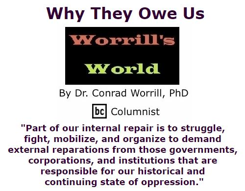 BlackCommentator.com October 13, 2016 - Issue 670: Why They Owe Us - Worrill's World By Dr. Conrad W. Worrill, PhD, BC Columnist