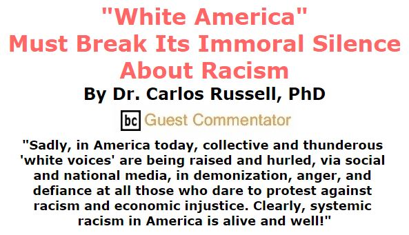 "BlackCommentator.com October 20, 2016 - Issue 671: ""White America"" Must Break Its Immoral Silence About Racism By Dr. Carlos Russell, PhD, BC Guest Commentator"