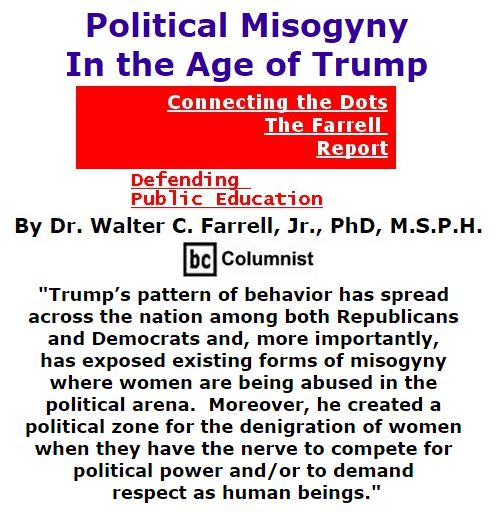 BlackCommentator.com October 20, 2016 - Issue 671: Political Misogyny In the Age of Trump - Connecting the Dots - The Farrell Report - Defending Public Education By Dr. Walter C. Farrell, Jr., PhD, M.S.P.H., BC Columnist
