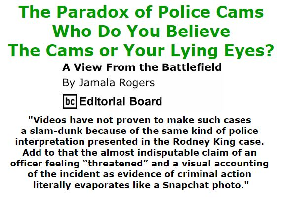 BlackCommentator.com October 20, 2016 - Issue 671: The paradox of police cams - Who do you believe—the cams or your lying eyes? - View from the Battlefield By Jamala Rogers, BC Editorial Board