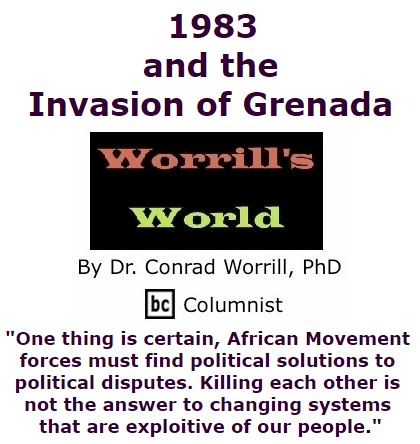 BlackCommentator.com October 20, 2016 - Issue 671: 1983 and the Invasion of Grenada - Worrill's World By Dr. Conrad W. Worrill, PhD, BC Columnist