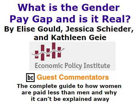 BlackCommentator.com October 27, 2016 - Issue 672: What is the Gender Pay Gap and is it Real? By Elise Gould, Jessica Schieder, and Kathleen Geier, The Economic Policy Institute (EPI), BC Guest Commentators