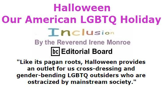 BlackCommentator.com October 27, 2016 - Issue 672: Halloween: Our American LGBTQ Holiday - Inclusion By The Reverend Irene Monroe, BC Editorial Board