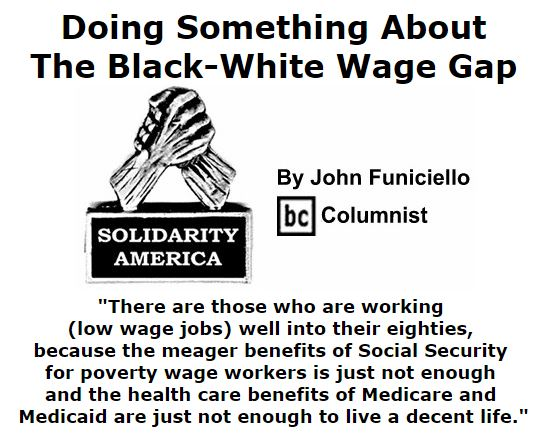 BlackCommentator.com October 27, 2016 - Issue 672: Doing Something About The Black-White Wage Gap -Solidarity America By John Funiciello, BC Columnist