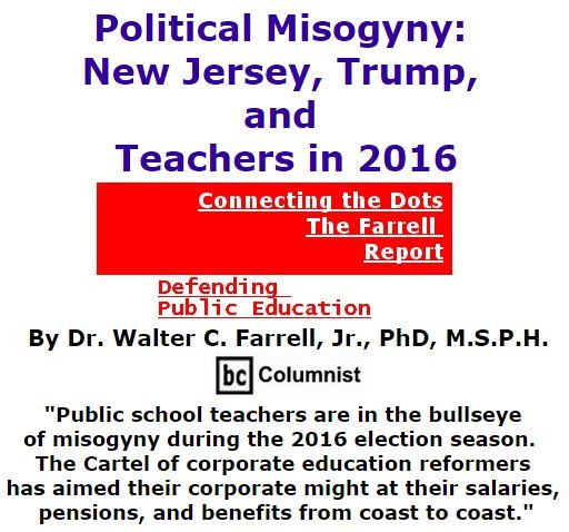 BlackCommentator.com October 27, 2016 - Issue 672: Political Misogyny: New Jersey, Trump, and Teachers in 2016 - Connecting the Dots - The Farrell Report - Defending Public Education By Dr. Walter C. Farrell, Jr., PhD, M.S.P.H., BC Columnist