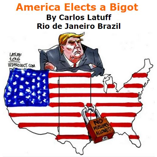 BlackCommentator.com November 11, 2016 - Issue 674: America Elects a Bigot - Political Cartoon By Carlos Latuff, Rio de Janeiro Brazil