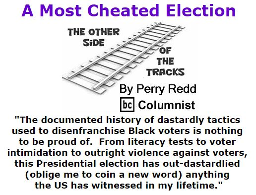 BlackCommentator.com November 11, 2016 - Issue 674: A Most Cheated Election - The Other Side of the Tracks By Perry Redd, BC Columnist