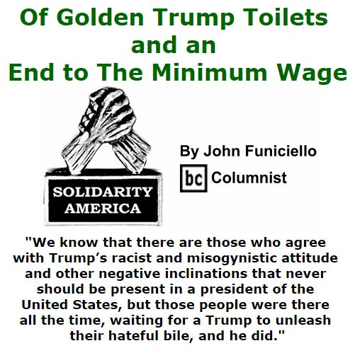 BlackCommentator.com November 11, 2016 - Issue 674: Of Golden Trump Toilets and an End to The Minimum Wage - Solidarity America By John Funiciello, BC Columnist