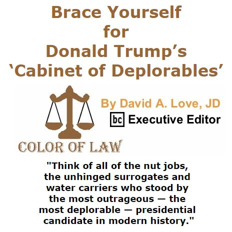 BlackCommentator.com November 17, 2016 - Issue 675: Brace Yourself for Donald Trump's 'Cabinet of Deplorables' - Color of Law By David A. Love, JD, BC Executive Editor