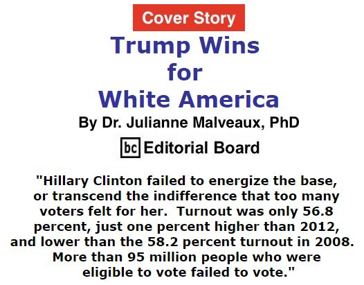 BlackCommentator.com November 17, 2016 - Issue 675 Cover Story: Trump Wins for White America By Dr. Julianne Malveaux, PhD, BC Editorial Board