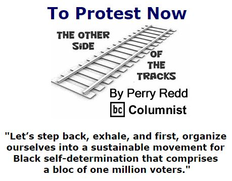 BlackCommentator.com November 17, 2016 - Issue 675: To Protest Now - The Other Side of the Tracks By Perry Redd, BC Columnist