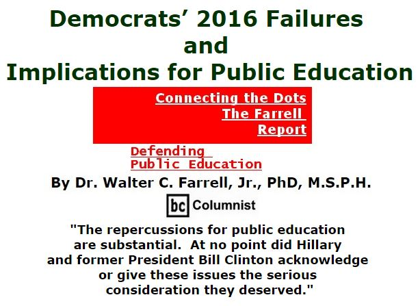 BlackCommentator.com November 17, 2016 - Issue 675: Democrats' 2016 Failures and Implications for Public Education - Connecting the Dots - The Farrell Report - Defending Public Education By Dr. Walter C. Farrell, Jr., PhD, M.S.P.H., BC Columnist