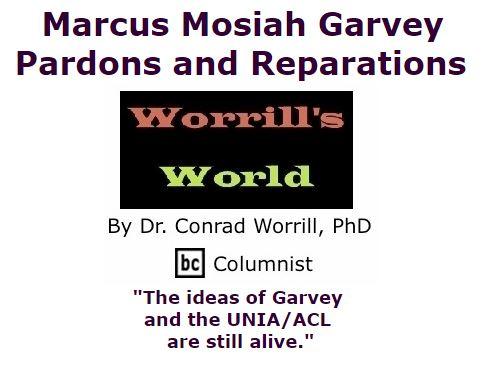 BlackCommentator.com November 17, 2016 - Issue 675: Marcus Mosiah Garvey, Pardons and Reparations - Worrill's World By Dr. Conrad W. Worrill, PhD, BC Columnist