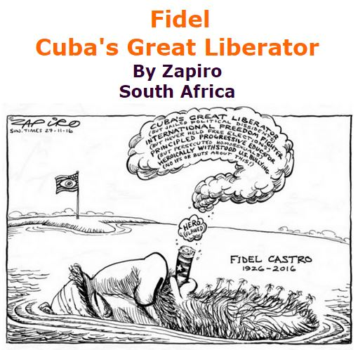 BlackCommentator.com December 01, 2016 - Issue 677: Fidel - Cuba's Great Liberator - Political Cartoon By Zapiro, South Africa