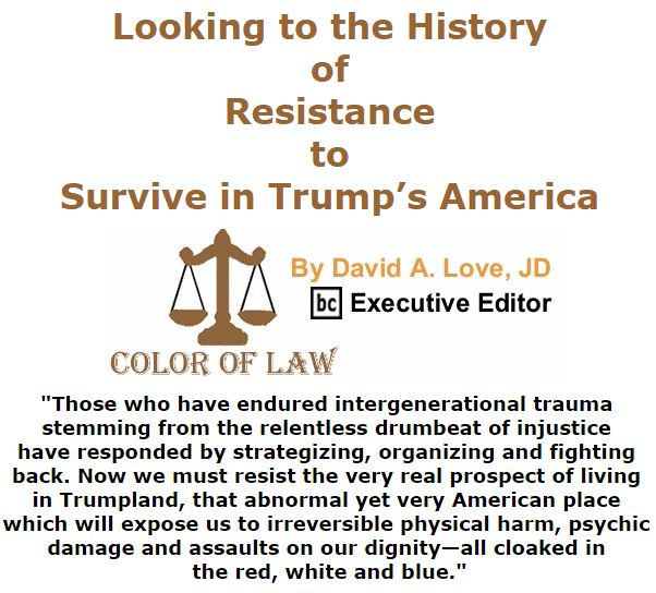 BlackCommentator.com December 08, 2016 - Issue 678: Looking to the History of Resistance to Survive in Trump's America - Color of Law By David A. Love, JD, BC Executive Editor