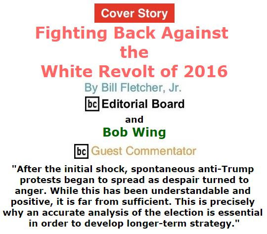 BlackCommentator.com - December 08, 2016 - Issue 678 Cover Story: Fighting Back Against the White Revolt of 2016 By Bill Fletcher, Jr., BC Editorial Board and Bob Wing, BC Guest Commentator