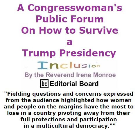 BlackCommentator.com December 08, 2016 - Issue 678: A Congresswoman's Public Forum on How to Survive a Trump Presidency - Inclusion By The Reverend Irene Monroe, BC Editorial Board