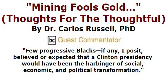 "BlackCommentator.com December 08, 2016 - Issue 678: ""Mining Fools Gold…"" (Thoughts For The Thoughtful) By Dr. Carlos E. Russell, PhD, BC Guest Commentator"