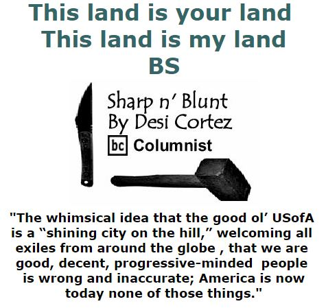 BlackCommentator.com December 08, 2016 - Issue 678: This land is your land - this land is my land . . . . BS - Sharp n' Blunt By Desi Cortez, BC Columnist