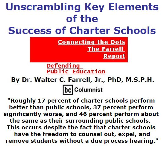 BlackCommentator.com December 08, 2016 - Issue 678: Unscrambling Key Elements of the Success of Charter Schools - Connecting the Dots - The Farrell Report - Defending Public Education By Dr. Walter C. Farrell, Jr., PhD, M.S.P.H., BC Columnist