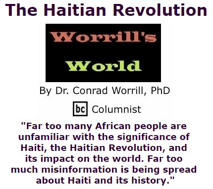 BlackCommentator.com December 08, 2016 - Issue 678: The Haitian Revolution - Worrill's World By Dr. Conrad W. Worrill, PhD, BC Columnist