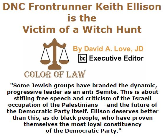 BlackCommentator.com December 15, 2016 - Issue 679: DNC Frontrunner Keith Ellison is the Victim of a Witch Hunt - Color of Law By David A. Love, JD, BC Executive Editor