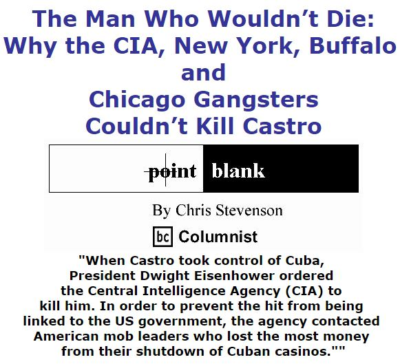 BlackCommentator.com December 15, 2016 - Issue 679: The Man Who Wouldn't Die: Why the CIA, New York, Buffalo and Chicago Gangsters Couldn't Kill Castro - Point Blank By Chris Stevenson, BC Columnist